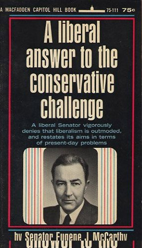 book A Liberal Answers to the Conservative Challenge : A Liberal Senator Vigorously Denies That Liberalism is Outmoded, and Restates Its Aims in Terms of Present-Day Problems