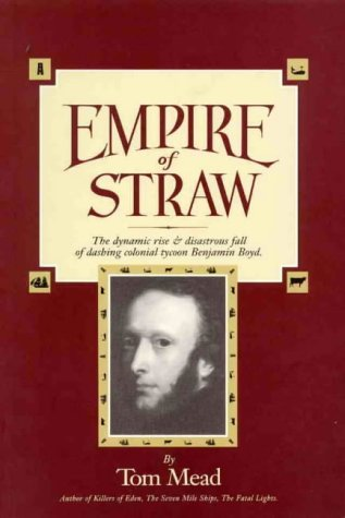 book Empire of straw: The dynamic rise & disastrous fall of dashing colonial tycoon Benjamin Boyd
