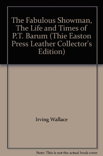book The Fabulous Showman, The Life and Times of P.T. Barum (Thie Easton Press Leather Collector\'s Edition)