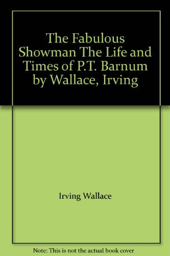 book The Fabulous Showman The Life and Times of P.T. Barnum by Wallace, Irving