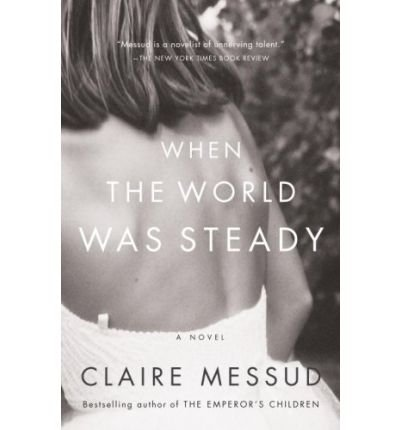 book [ { WHEN THE WORLD WAS STEADY (VINTAGE CONTEMPORARIES (PAPERBACK)) } ] by Messud, Claire (AUTHOR) May-08-2007 [ Paperback ]