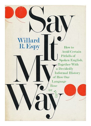 book Say it my way: How to avoid certain pitfalls of spoken English together with a decidedly informal history of how our language rose (or fell)
