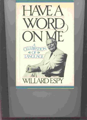 book Have A Word On Me (A Celebration Of Language) 1st edition by Willard R Espy (1981) Hardcover