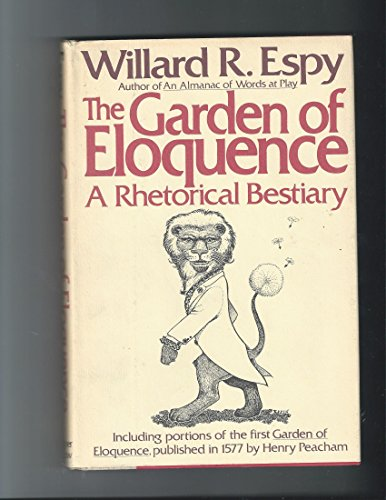 book The Garden of Eloquence: A Rhetorical Beastiary, Including Portions of the First Garden of Eloquence