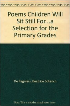 book Poems Children Will Sit Still for: A Selection for the Primary Grades