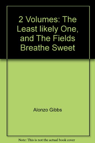 book 2 Volumes: The Least likely One, and The Fields Breathe Sweet