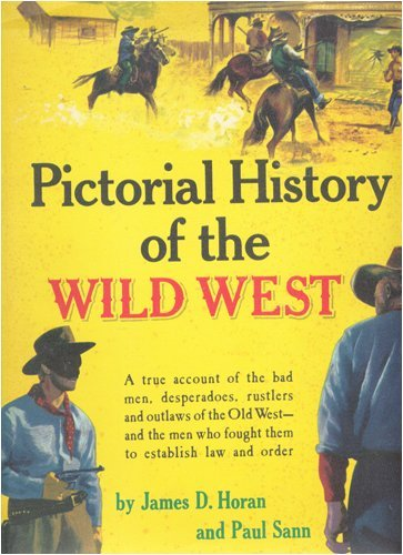 book Pictorial History of The Wild West: A True Account of the Bad Men, Desperados, Rustlers, and Outlaws of the Old West- and the Men Who Fought Them to Establish Law and Order