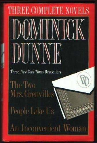 book Dominick Dunne: Three Complete Novels- The Two Mrs. Grenvilles \/ People Like Us \/ An Inconvenient Woman Hardcover - August 6, 1994