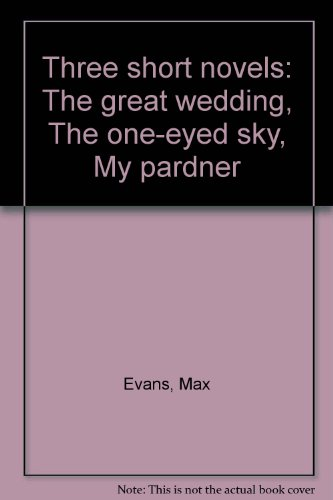 book Three short novels: The great wedding, The one-eyed sky, My pardner