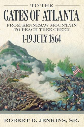 book To the Gates of Atlanta: From Kennesaw Mountain to Peach Tree Creek, 1-19 July 1864