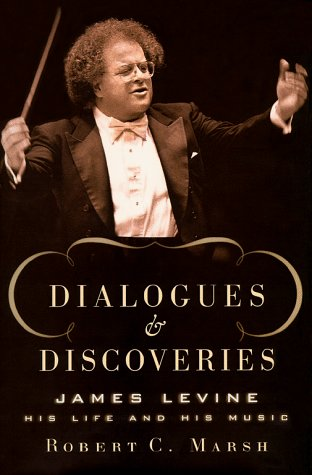 book Dialogues and Discoveries: James Levine: His Life and His Music