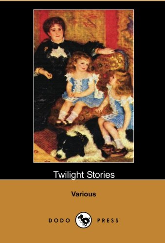 book Twilight Stories (Dodo Press): Collection Of Children\'s Short Stories And Poetry, Containing The Works Of Four Authors.