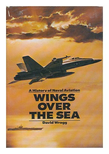 book Wings over the Sea : A History of Naval Aviation