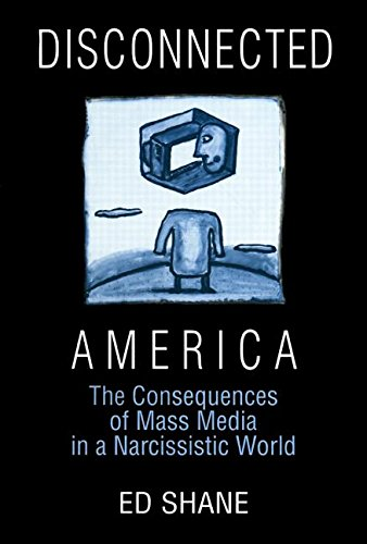 book Disconnected America: The Future of Mass Media in a Narcissistic Society (Media, Communication, and Culture in America)