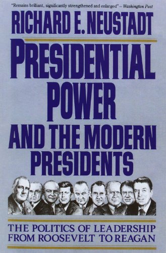 book Presidential Power and the Modern Presidents: The Politics of Leadership from Roosevelt to Reagan
