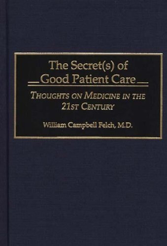 book The Secret(s) of Good Patient Care: Thoughts on Medicine in the 21st Century First Edition by Felch M.D., William Campbell (1996) Hardcover