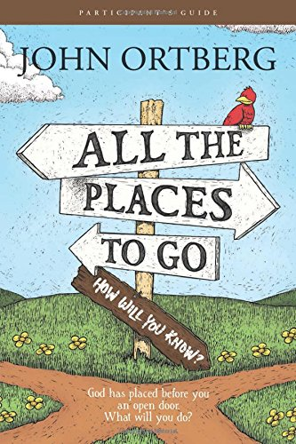 book All the Places to Go . . . How Will You Know? Participant\'s Guide: God Has Placed before You an Open Door. What Will You Do?