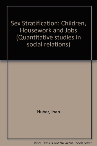 book Sex Stratification: Children, Housework and Jobs (Quantitative studies in social relations)