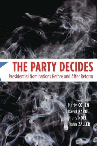 book The Party Decides: Presidential Nominations Before and After Reform (Chicago Studies in American Politics)