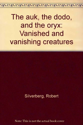 book The Auk, the Dodo, and the Oryx: Vanished and vanishing creatures