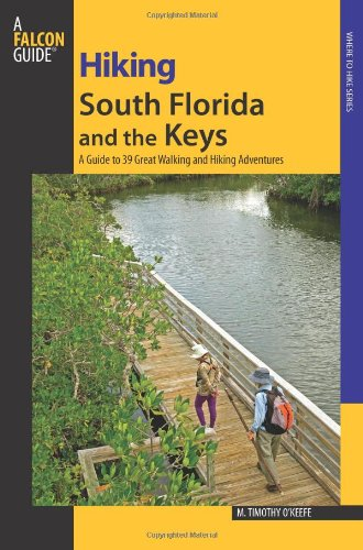 book Hiking South Florida and the Keys: A Guide To 39 Great Walking And Hiking Adventures (Regional Hiking Series)