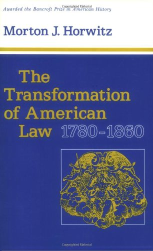 book The Transformation of American Law, 1780-1860 (Studies in Legal History)