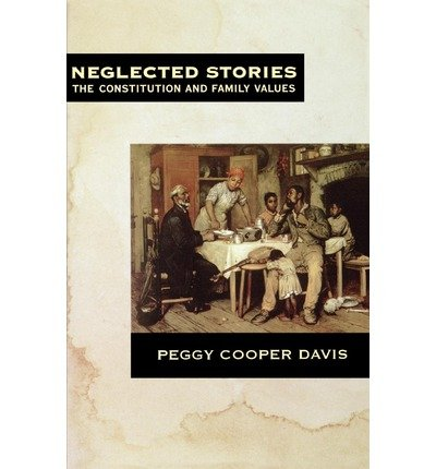 book [(Neglected Stories: The Constitution and Family Values )] [Author: Peggy Cooper Davis] [Apr-1998]