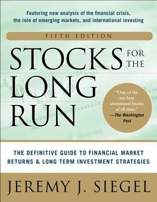 book [(Stocks for the Long Run : The Definitive Guide to Financial Market Returns and Long-term Investment Strategies)] [Author: Jeremy J. Siegel] published on (February, 2014)