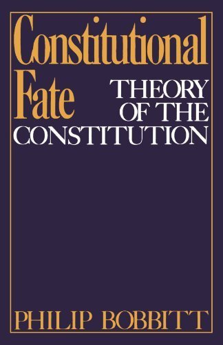 book Constitutional Fate: Theory of the Constitution by Bobbitt, Philip (1984) Paperback