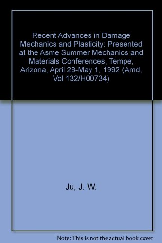 book Recent Advances in Damage Mechanics and Plasticity: Presented at the Asme Summer Mechanics and Materials Conferences, Tempe, Arizona, April 28-May 1, 1992 (Amd, Vol 132\/H00734)