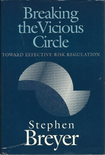 book Breaking the Vicious Circle: Toward Effective Risk Regulation (Oliver Wendell Holmes Lectures) by Breyer, Stephen (1993) Hardcover