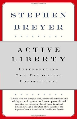 book Active Liberty: Interpreting Our Democratic Constitution by Breyer, Stephen (2006) Paperback