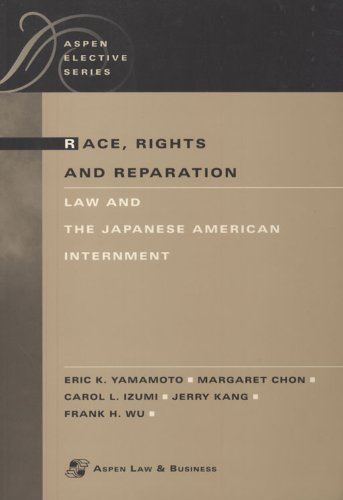 book Race, Rights and Reparation: Law and the Japanese American Internment (Elective Series)