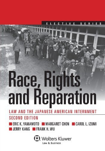 book Race, Rights, and Reparation: Law and the Japanese American Internment, Second Edition (Aspen Elective) 2nd edition by Eric K. Yamamoto, Margaret Chon, Carol L. Izumi, Jerry Kang, (2013) Paperback