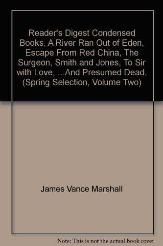 book Reader\'s Digest Condensed Books, A River Ran Out of Eden, Escape From Red China, The Surgeon, Smith and Jones, To Sir with Love, ...And Presumed Dead. (Spring Selection, Volume Two)
