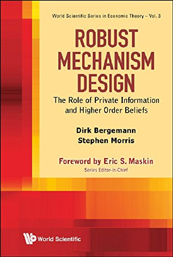 book Robust Mechanism Design - The Role of Private Information and Higher Order Beliefs (World Scientific Series in Economic Theory)