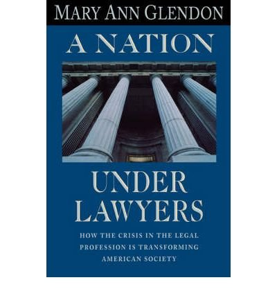 book [(A Nation Under Lawyers: How the Crisis in the Legal System is Transforming American Society )] [Author: Mary Ann Glendon] [Mar-1996]