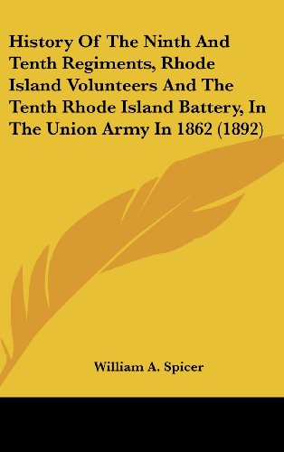book History Of The Ninth And Tenth Regiments, Rhode Island Volunteers And The Tenth Rhode Island Battery, In The Union Army In 1862 (1892)