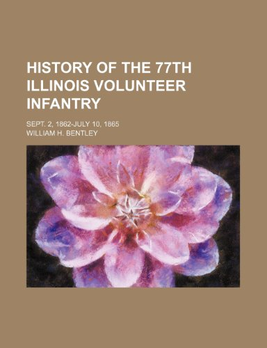 book History of the 77th Illinois Volunteer Infantry; Sept. 2, 1862-July 10, 1865
