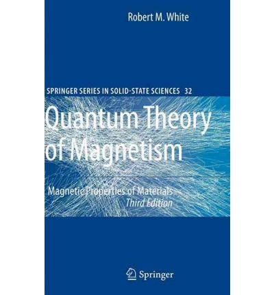 book [(Quantum Theory of Magnetism: Magnetic Properties of Materials)] [Author: Robert M. White] published on (January, 2007)
