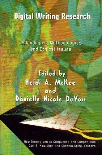 book Digital Writing Research: Technologies, Methodologies and Ethical Issues (New Dimensions in Computers and Composition)