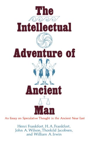 book The Intellectual Adventure of Ancient Man: An Essay of Speculative Thought in the Ancient Near East (Oriental Institute Essays)