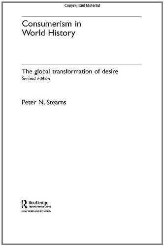 book Consumerism in World History: The Global Transformation of Desire (Themes in World History) Paperback April 1, 2006