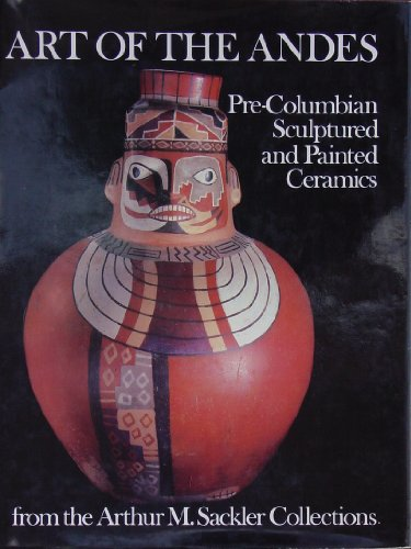 book Art of the Andes : pre-Columbian sculptured and painted ceramics from the Arthur M. Sackler collections
