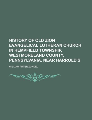 book History of Old Zion Evangelical Lutheran Church in Hempfield Township, Westmoreland County, Pennsylvania. Near Harrold\'s