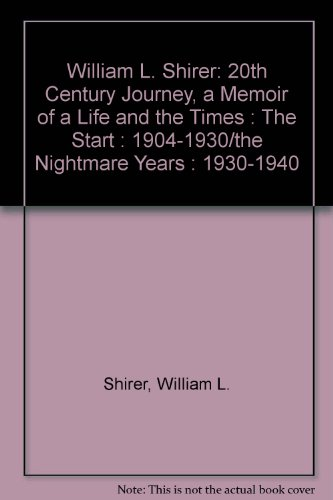 book William L. Shirer : 20th Century Journey, a Memoir of a Life and the Times : The Start : 1904-1930/the Nightmare Years : 1930-1940