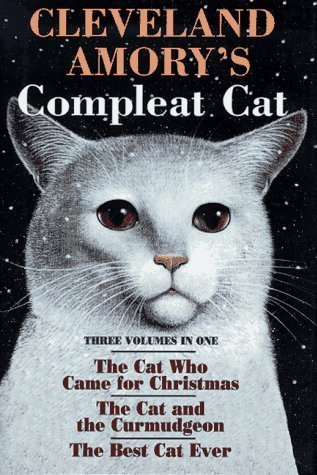book Cleveland Amory\'s Compleat Cat: Cat Who Came for Christmas \/ Cat and the Curmudgeon \/ Best Cat Ever by Amory, Cleveland (1995) Hardcover