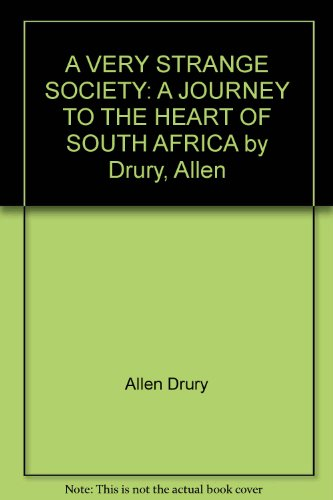 book A VERY STRANGE SOCIETY: A JOURNEY TO THE HEART OF SOUTH AFRICA by Drury, Allen