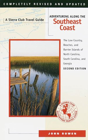 book Adventuring Along the Southeast Coast: The Low Country, Beaches, and Barrier Islands of North Carolina, South Carolina, and Georgia (Sierra Club Adventure Travel Guides)