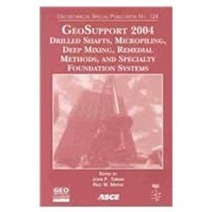 book GeoSupport 2004: Drilled Shafts, Micropiling, Deep Mixing, Remedial Methods, and Specialty Foundation Systems: Proceedings of Sessions of the ... (Geotechnical Special Publication, No. 124)